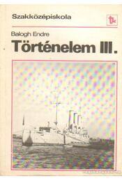 Történelem a szakközépiskola III. osztálya számára - Balogh Endre - Régikönyvek