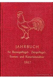Jahrbuch für Rassegeflügel-, Ziegeflügel-, Exoten- und Kanarienzüchter 1967. - Régikönyvek