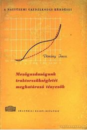 Mezőgazdaságunk traktorszükségletét meghatározó tényezők - Dimény Imre - Régikönyvek