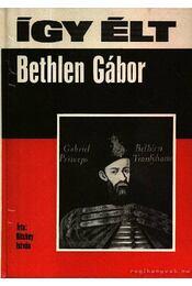 Így élt Bethlen Gábor - Régikönyvek