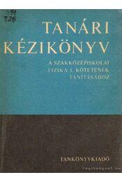 Tanári kézikönyv a szakközépiskolai fizika I. kötetének tanításához - Nagy János, Nagy Jánosné - Régikönyvek