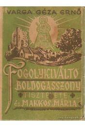 Fogolykiváltó Boldogasszony tisztelete és Makkos Mária - Varga Géza Ernő - Régikönyvek