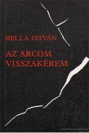 Az arcom visszakérem - Bella István - Régikönyvek