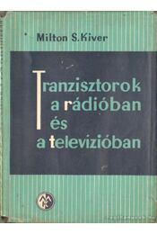 Tranzisztorok a rádióban és a televízióban - Kiver, Milton S. - Régikönyvek