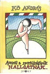 Amiről a sportújságírók hallgatnak - Kő András - Régikönyvek