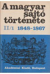 A magyar sajtó története II/1 1848-1867 - Kosáry Domokos, Németh G. Béla - Régikönyvek