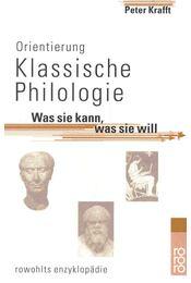 Was sie kann, was sie will - Orientierung Klassische Philologie - KRAFFT, PETER - Régikönyvek