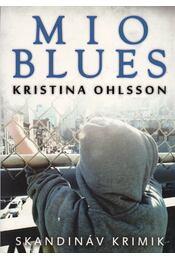 Mio blues - Kristina Ohlsson - Régikönyvek
