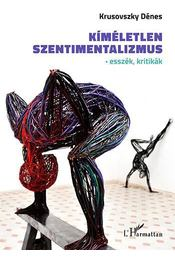 Kíméletlen szentimentalizmus - Krusovszky Dénes - Régikönyvek