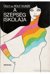 A szépség iskolája - Kunze, Olly, Kunze, Rolf - Régikönyvek