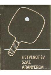 Hetvenöt év - száz aranyérem (minikönyv) - Lakatos György, Kozák Mihály - Régikönyvek