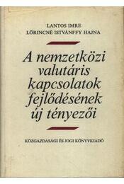 A nemzetközi valutáris kapcsolatok fejlődésének új tényezői - Lantos Imre, Lőrincné Istvánffy Hajna - Régikönyvek