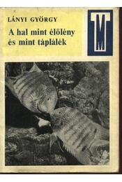 A hal mint élőlény és mint táplálék - Lányi György - Régikönyvek
