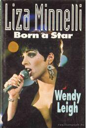 Liza Minnelli: Born a Star - Leigh, Wendy - Régikönyvek