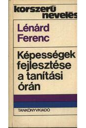 Képességek fejlesztése a tanítási órán - Lénárd Ferenc - Régikönyvek