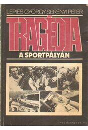 Tragédia a sportpályán - Lepies György, Serényi Péter - Régikönyvek