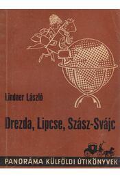 Drezda, Lipcse, Szász-Svájc - Lindner László - Régikönyvek