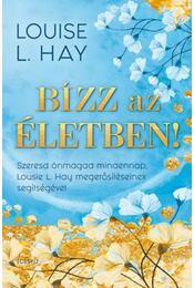 Bízz az életben! - Szeresd önmagad mindennap Louise L. Hay megerősítéseinek segítségével - Louise L. Hay - Régikönyvek