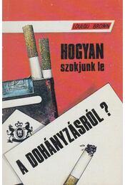 Hogyan szokjunk le a dohányzásról? - Loulou Brown - Régikönyvek