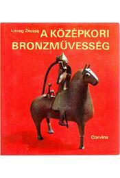 A középkori bronzművesség emlékei Magyarországon - Lovag Zsuzsa - Régikönyvek
