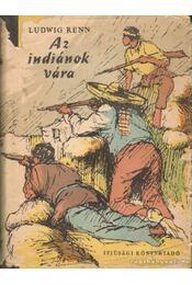 Az indiánok vára - Ludwig Renn - Régikönyvek