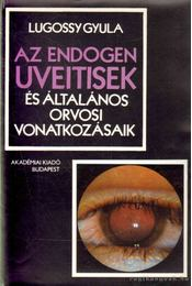 Az endogen uveitisek és általános orvosi vonatkozásaik - Lugossy Gyula - Régikönyvek
