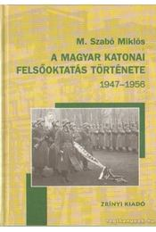 A magyar katonai felsőoktatás története 1947-1956 - M. Szabó Miklós - Régikönyvek