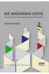 Má madarská cesta - Richard Prazák - Régikönyvek
