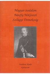 Magyar irodalom Bánffy Miklóstól Szilágyi Domokosig - Régikönyvek