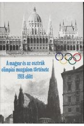 A magyar és az osztrák olimpiai mozgalom története 1918 előtt - Régikönyvek