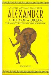 Alexander - Child of a Dream - Manfredi, Valerio Massimo - Régikönyvek