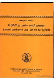 Fröhlich Sein und Singen - Margittai Valéria - Régikönyvek
