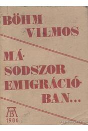 Másodszor emigrációban - Böhm Vilmos - Régikönyvek