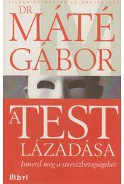 A test lázadása - Máté Gábor Dr. - Régikönyvek