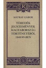 Töredék jegyzemények Magyarország történetéből 1848/49-ben - Mátray Gábor - Régikönyvek