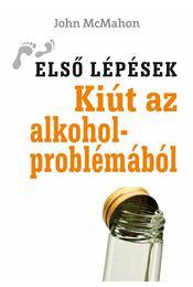 Kiút az alkoholproblémából - MCMAHON, JOHN - Régikönyvek