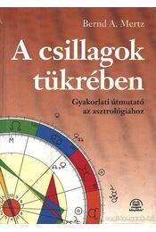 A csillagok tükrében - Mertz, Bernd A. - Régikönyvek