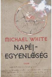Napéjegyenlőség - Michael White - Régikönyvek