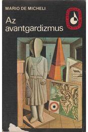 Az avantgardizmus - Micheli, Mario de - Régikönyvek