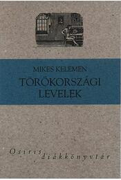 Törökországi levelek - Válogatás - Válogatás - Mikes Kelemen - Régikönyvek