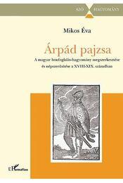 Árpád pajzsa - A magyar honfoglalás-hagyomány megszerkesztése és népszerűsítése a XVIII-XIX. században - MikosÉva - Régikönyvek