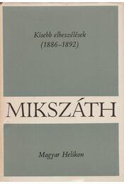 Kisebb elbeszélések 1886-1892 - Mikszáth Kálmán - Régikönyvek