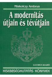 A modernitás útjain és tévútjain - Miskolczy Ambrus - Régikönyvek
