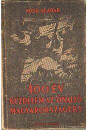 400 év küzdelem az önálló Magyarországért - Mód Aladár - Régikönyvek
