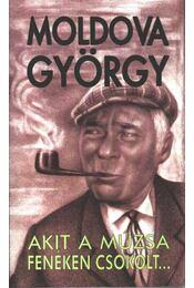 Akit a múzsa fenéken csókolt - Moldova György - Régikönyvek