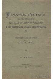 Murányvár története egyszersmind kalauz Murányvárában a vár térrajzával s annak ismertetésével - Czibur Elek - Régikönyvek