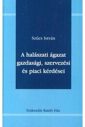 A halászati ágazat gazdasági, szervezési és piaci kérdései - Nábrádi András Szűcs István - Régikönyvek