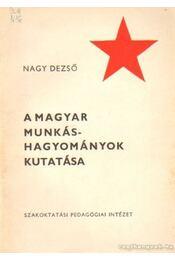 A magyar munkáshagyományok kutatása - Nagy Dezső - Régikönyvek