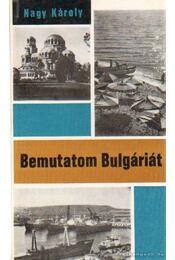 Bemutatom Bulgáriát - Nagy Károly - Régikönyvek