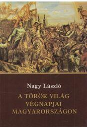A török világ végnapjai Magyarországon - Nagy László - Régikönyvek